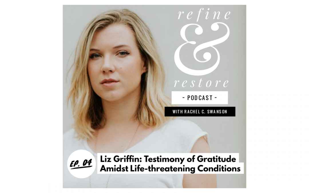 Refine and Restore Podcast: Episode 04 – Liz Griffin, Testimony of Gratitude Amidst Life-threatening Conditions