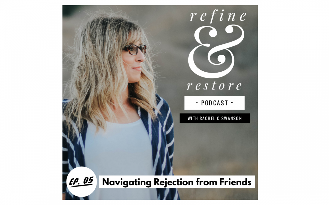 Refine and Restore Podcast: Episode 05 – Navigating Rejection from Friends