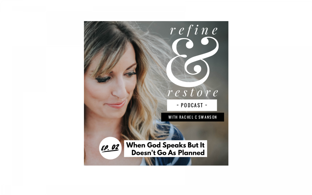 Refine and Restore Podcast: Episode 02 – When God Speaks But It Doesn't Go As Planned
