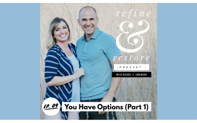Refine and Restore Podcast: Ep. 09 – You Have Options (Part 1)