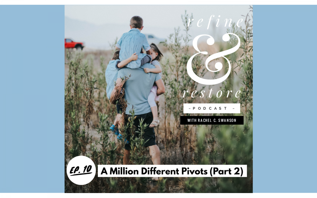 Refine and Restore Podcast: Ep. 10 – A Million Different Pivots… (Part 2)