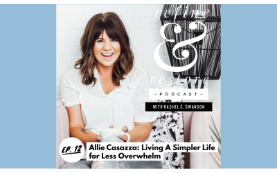 Refine and Restore Podcast: Ep. 12 – Allie Casazza – Living A Simpler Life for Less Overwhelm