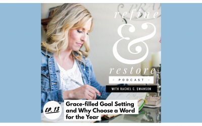 Refine and Restore Podcast: Ep. 13 – Grace-filled Goal Setting and Why Choose a Word for the Year