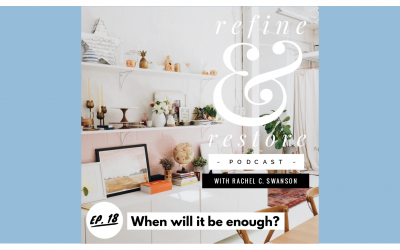 Refine and Restore Podcast: Ep. 18  – When will it be enough?