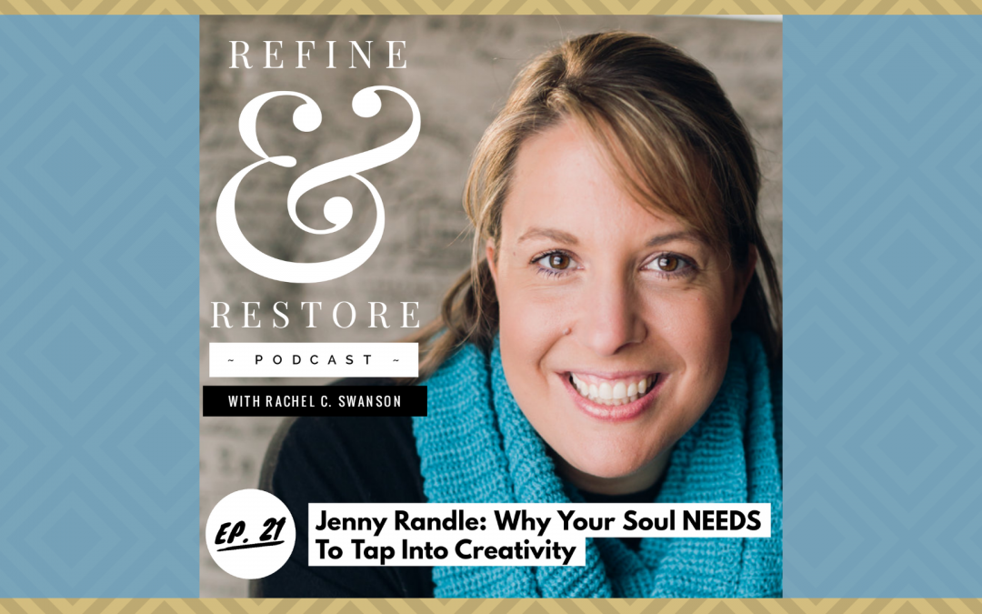 Refine and Restore Podcast: Ep. 21 – Jenny Randle – Why Your Soul NEEDS To Tap Into Creativity