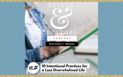 Refine and Restore Podcast: Ep. 22 – 10 Intentional Practices for a Less Overwhelmed Life