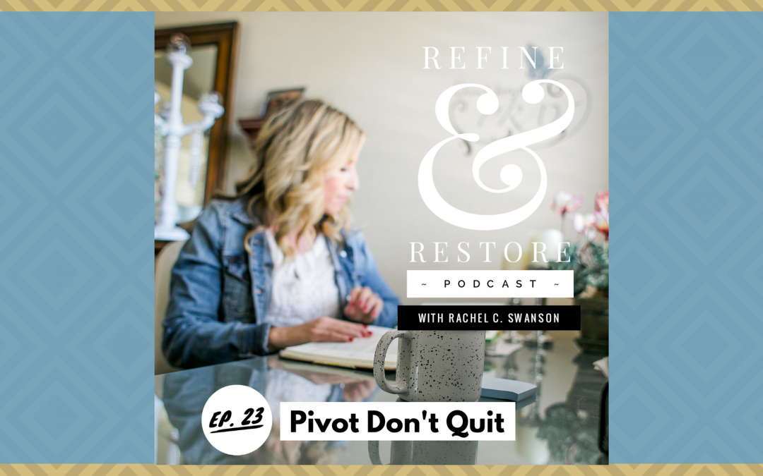 Refine and Restore Podcast: Ep. 23 – Pivot Don't Quit