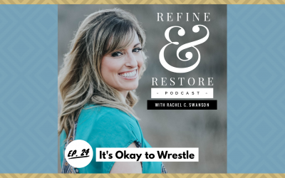 Refine and Restore Podcast: Ep. 24 – It's Okay to Wrestle