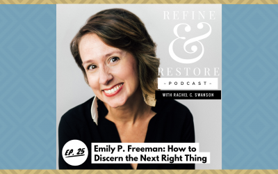 Refine and Restore Podcast: Ep. 25 – Emily P. Freeman – How to Discern the Next Right Thing