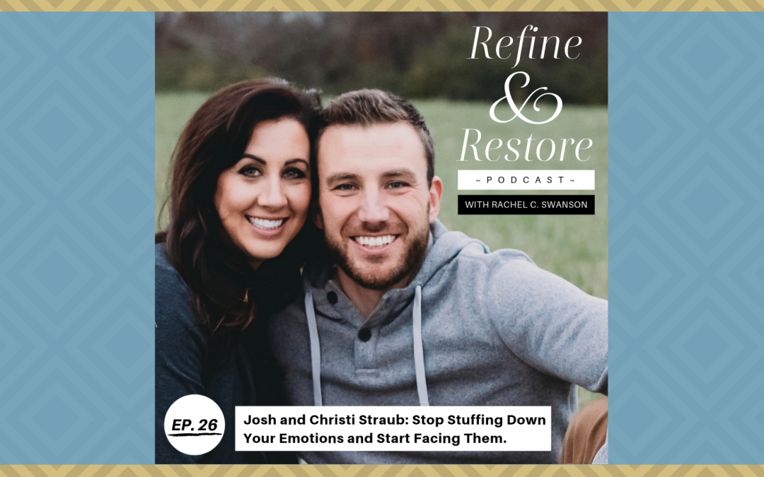 Refine and Restore Podcast Ep. 26: Josh and Christi Straub – Stop Stuffing Down Your Emotions and Start Facing Them