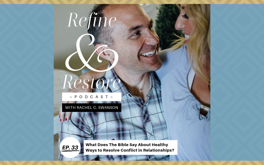 Refine and Restore Podcast Ep. 33: What Does the Bible Say About Healthy Ways to Resolve Conflict in Relationships?