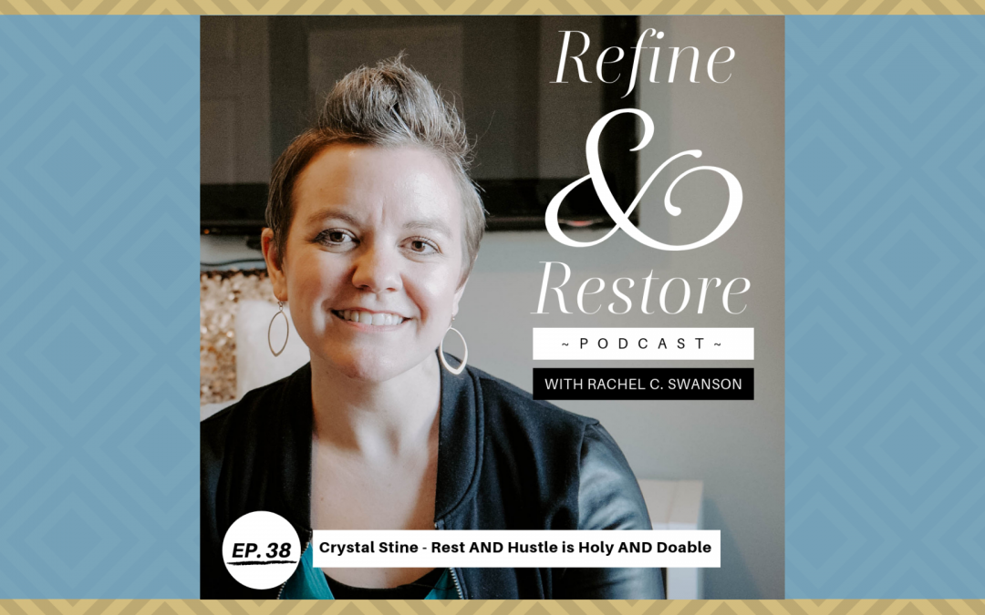 Refine and Restore Podcast Ep. 38: Crystal Stine – Rest AND Hustle is Holy AND Doable