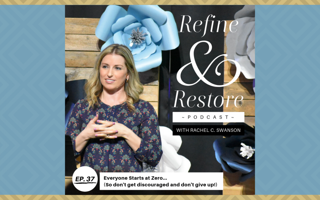 Refine and Restore Podcast Ep. 37: We All Start At Zero