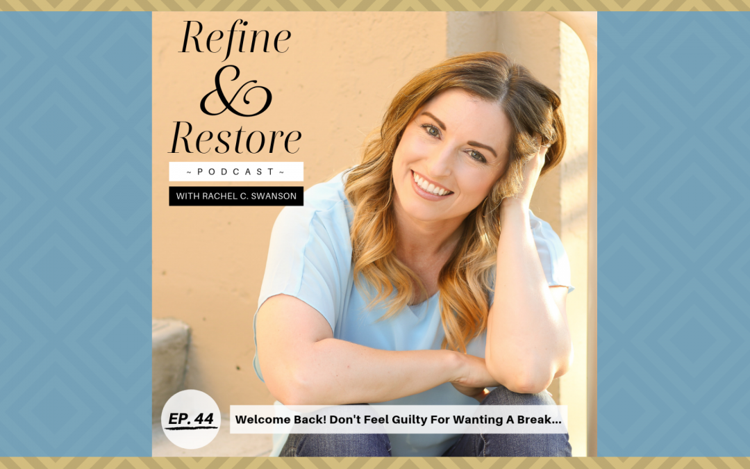 Refine & Restore Podcast Ep. 44: Welcome Back! Don't Feel Guilty For Wanting A Break…