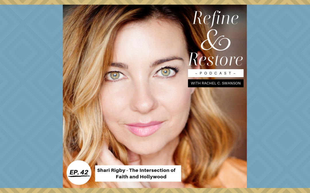 Refine & Restore Podcast Ep. 42: Shari Rigby – The Intersection of Faith and Hollywood (Overcomer)