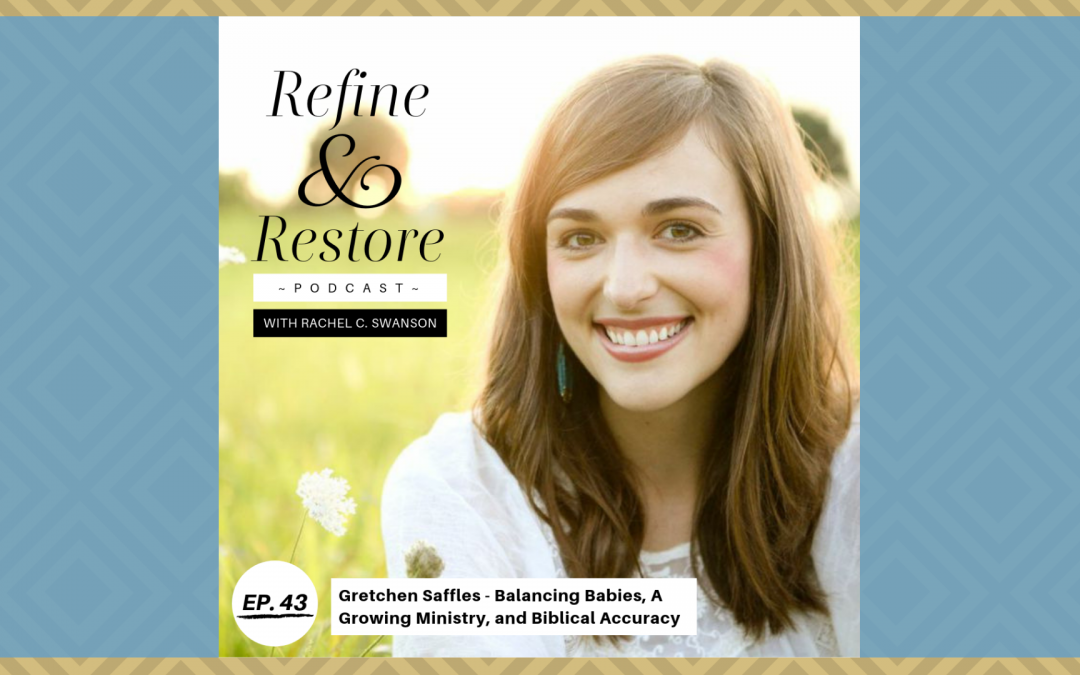 Refine & Restore Podcast Ep. 43: Gretchen Saffles – Balancing Babies, A Growing Ministry, and Biblical Accuracy