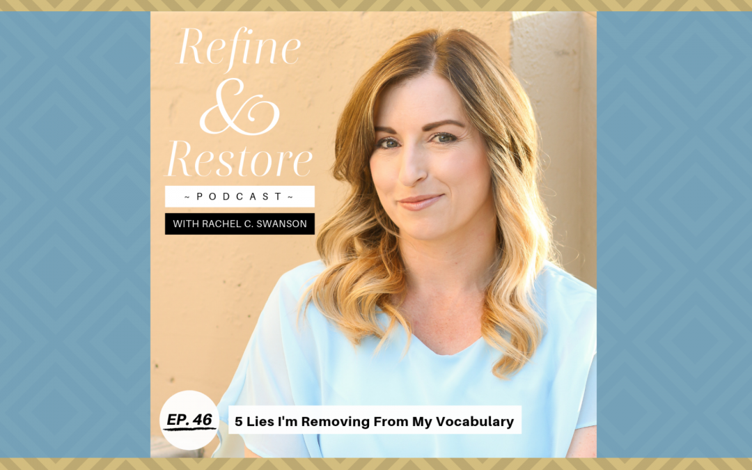 Refine and Restore Podcast Ep. 46: 5 Lies I'm Removing From My Vocabulary