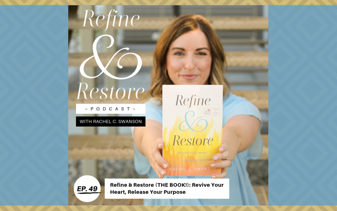 Refine and Restore Podcast Ep. 49: Refine & Restore (THE BOOK!) – Revive Your Heart, Release Your Purpose